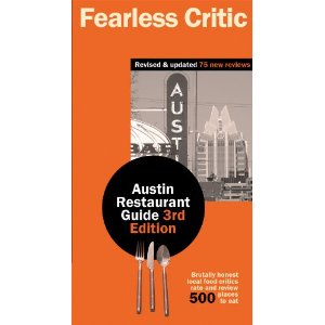The Fearless Critic Austin Restaurant Guide, 3rd Edition